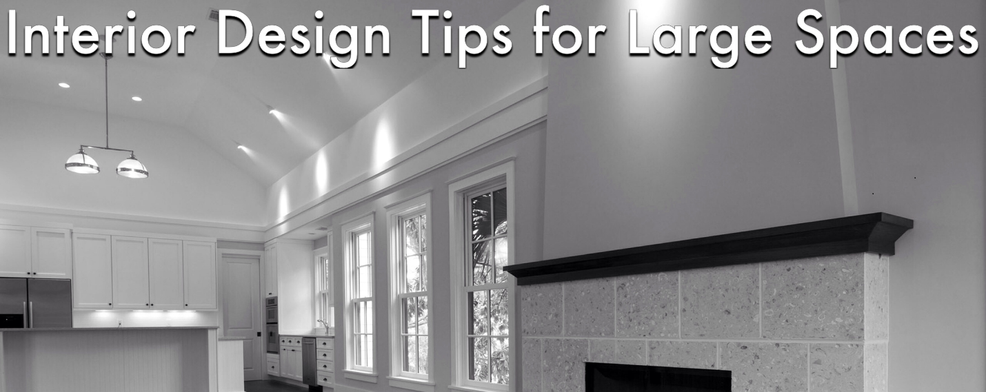 6 interior design tips for large spaces for Residential interior design a guide to planning spaces